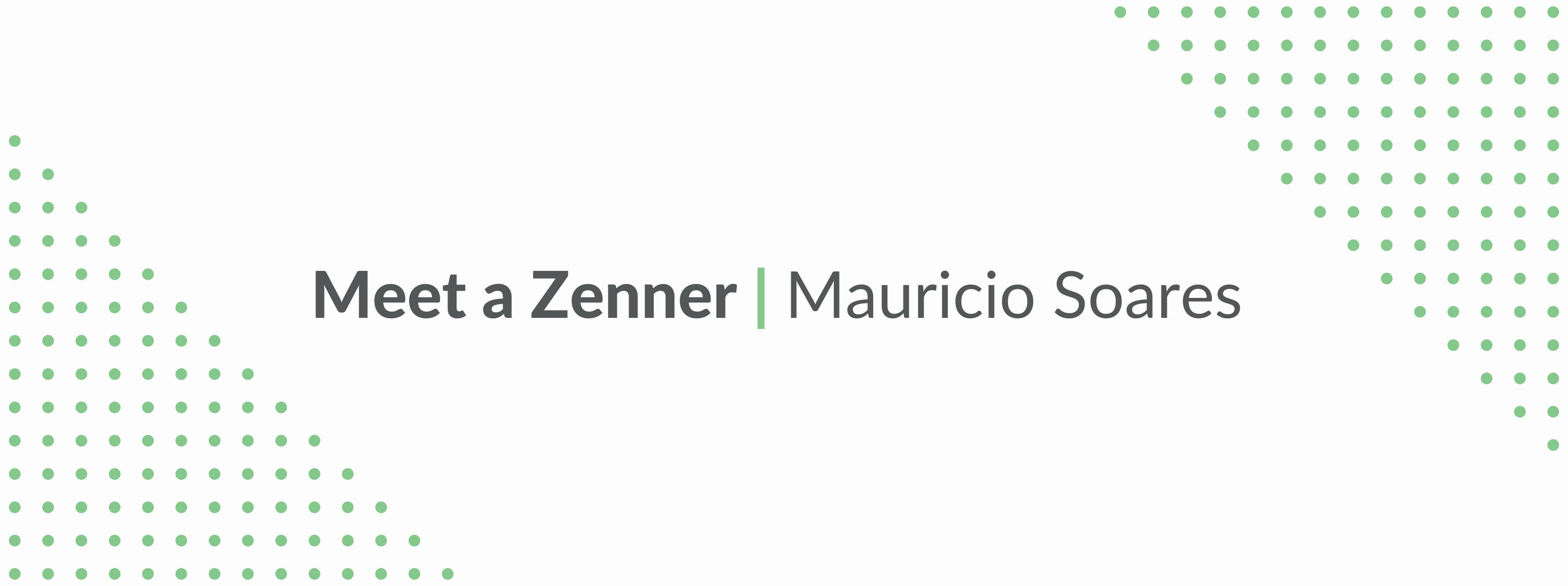 Meet a Zenner: Mauricio Soares